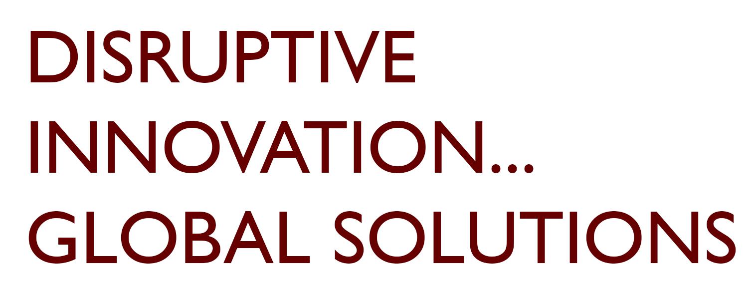 Disruptive Innovation...Global Solutions