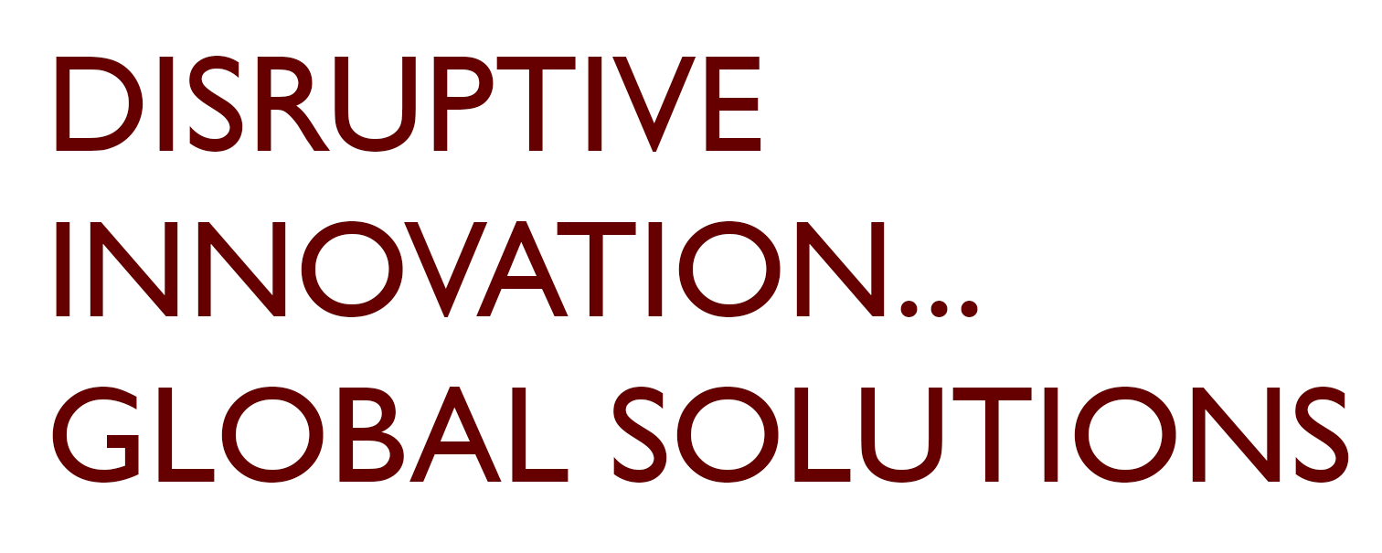 Disruptive Innovation...Global Solutions