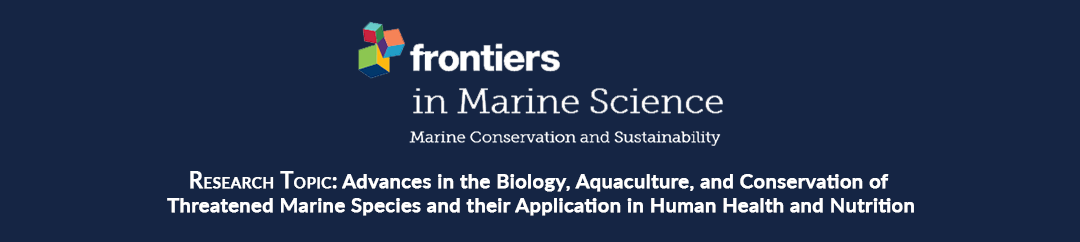 Advances in the Biology, Aquaculture, and Conservation of Threatened Marine Species and their Application in Human Health and Nutrition